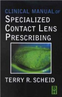 Scheid T.R. - Clinical Manual of Specialized Contact Lens Prescribing