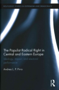 Andrea Pirro - The Populist Radical Right in Central and Eastern Europe: Ideology, impact, and electoral performance
