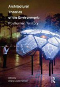 Ariane Lourie Harrison - Architectural Theories of the Environment: Posthuman Territory