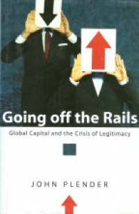 Plender J. - Going off the Rails Global Capital and the Crisis of Legitimacy