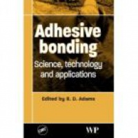 Adams R. - Adhesive Bonding: Science, Technology and Applications