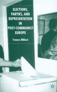Frances Millard - Elections, Parties and Representation in Post-Communist Europe