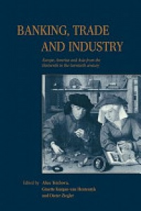 Alice Teichova , Ginette Kurgan-van Hentenryk , Dieter Ziegler - Banking, Trade and Industry: Europe, America and Asia from the Thirteenth to the Twentieth Century