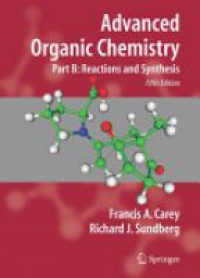 Carey - Advanced Organic Chemistry, Part B: Reaction and Synthesis