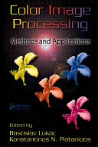 Lukac Rastislav - Color Image Processing: Methods and Applications