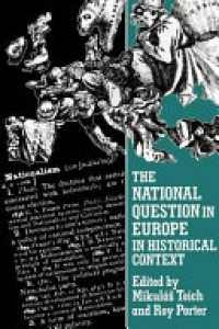 Mikulas Teich , Roy Porter - The National Question in Europe in Historical Context