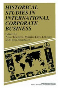 Alice Teichova , Maurice Lévy-Leboyer , Helga Nussbaum - Historical Studies in International Corporate Business