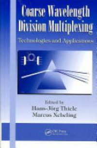 Marcus Nebeling,Hans Joerg Thiele - Coarse Wavelength Division Multiplexing: Technologies and Applications