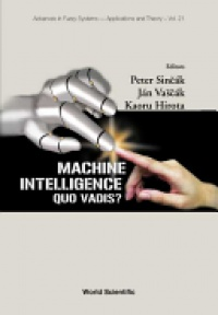 SINCAK PETER, VASCAK J & HIROTA KAURO - Machine Intelligence: Quo Vadis?