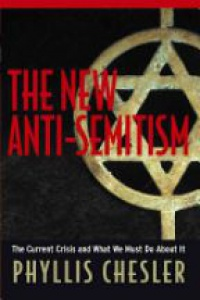Chesler P. - The New Anti-Semitism - The Current Crisis and What We Must Do About It