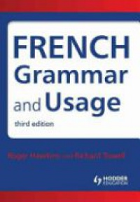Roger Hawkins,Richard Towell - French Grammar and Usage