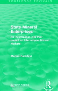 Marian Radetzki - State Mineral Enterprises: An Investigation into their Impact on International Mineral Markets