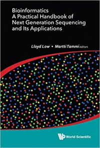 Low Lloyd Wai Yee, Tammi Martti Tapani - Bioinformatics: A Practical Handbook Of Next Generation Sequencing And Its Applications