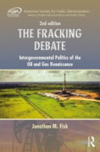 FISK - The Fracking Debate: Intergovernmental Politics of the Oil and Gas Renaissance, Second Edition