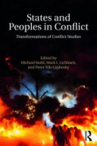Michael Stohl, Mark I. Lichbach, Peter Nils Grabosky - States and Peoples in Conflict: Transformations of Conflict Studies