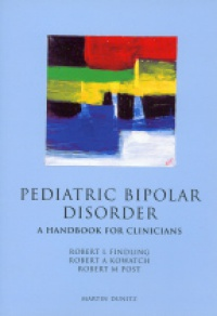 Findling R. - Pediatric Bipolar Disorder: A Handbook for Clinicians