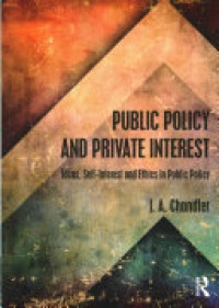 CHANDLER - Public Policy and Private Interest: Ideas, Self-Interest and Ethics in Public Policy