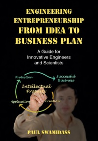 Paul Swamidass - Engineering Entrepreneurship from Idea to Business Plan: A Guide for Innovative Engineers and Scientists