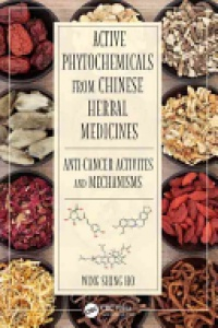 Wing Shing Ho - Active Phytochemicals from Chinese Herbal Medicines: Anti-Cancer Activities and Mechanisms