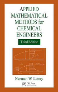 Norman W. Loney - Applied Mathematical Methods for Chemical Engineers