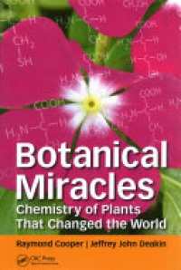 Raymond Cooper, Jeffrey John Deakin - Botanical Miracles: Chemistry of Plants That Changed the World