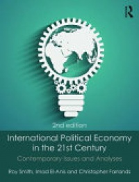 Roy Smith, Imad El-Anis, Christopher Farrands - International Political Economy in the 21st Century: Contemporary Issues and Analyses