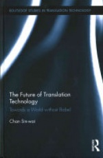 The Future of Translation Technology: Towards a World without Babel