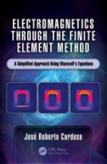 Electromagnetics through the Finite Element Method: A Simplified Approach Using Maxwell's Equations