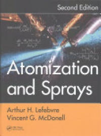 Arthur H. Lefebvre, Vincent G. McDonell - Atomization and Sprays, Second Edition