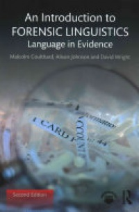 Malcolm Coulthard, Alison Johnson, David Wright - An Introduction to Forensic Linguistics: Language in Evidence
