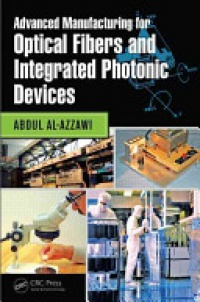 Abdul Al-Azzawi - Advanced Manufacturing for Optical Fibers and Integrated Photonic Devices