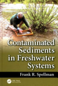 Frank R. Spellman - Contaminated Sediments in Freshwater Systems