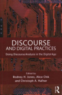 Rodney H Jones, Alice Chik, Christoph A Hafner - Discourse and Digital Practices: Doing discourse analysis in the digital age