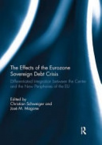 Christian Schweiger, Jose Magone - The Effects of the Eurozone Sovereign Debt Crisis: Differentiated Integration between the Centre and the New Peripheries of the EU