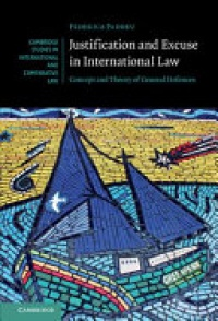Paddeu - Justification and Excuse in International Law: Concept and Theory of General Defences