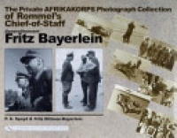 P.A. Spayd - The Private Afrikakorps Photograph Collection of Rommel's Chief-of Staff Generalleutnant Fritz Bayerlein