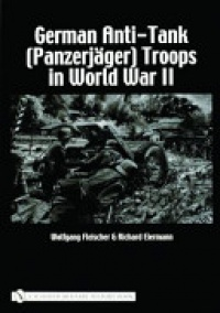 Wolfgang Fleischer - German Anti-Tank (Panzerjäger) Troops in World War II