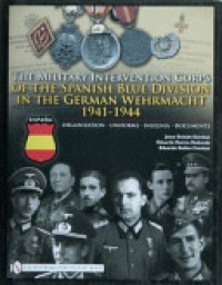 Jesus Esteban - The Military Intervention Corps of the Spanish Blue Division in the German Wehrmacht 1941-1945