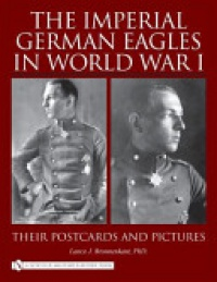 Lance J. Bronnenkant - The Imperial German Eagles in World War I Vol. 2