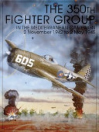 Schiffer Publishing - The 350th Fighter Group in the Mediterranean Campaign