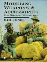 Kim Jones - Modeling Weapons & Accessories for Military Miniatures