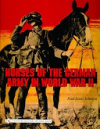 Paul Louis Johnson - Horses of the German Army in World War II