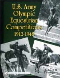 Robert D. Thompson - U.S. Army Olympic Equestrian Competitions 1912-1948