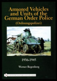Werner Regenberg - Armored Vehicles and Units of the German Order Police (Ordnungspolizei) 1936-1945