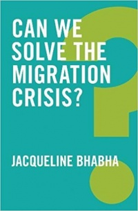 Jacqueline Bhabha - Can We Solve the Migration Crisis?