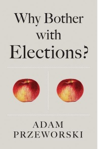 Adam Przeworski - Why Bother With Elections?