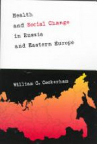 William C. Cockerham - Health and Social Change in Russia and Eastern Europe