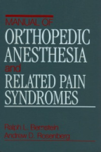 Bernstein R.L. - Manual of Orthopedic Anesthesia and Related Pain Syndromes