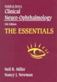Miller N. R. - Walsh and Hoyt´s Clinical Neuro-Ophthalmology the Essentials 5 td Edition