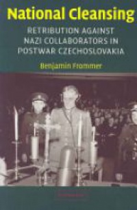 Frommer B. - National Cleansing: Retribution against Nazi Collaborators in Postwar Czechoslovakia